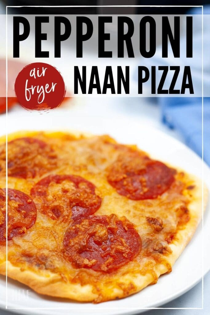 air fryer pepperoni naan pizza with text overlay